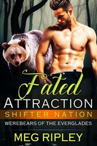 Meg Ripley's Fated Attraction (Shifter Nation: Werebears Of The Everglades)