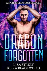 Dragon Forgotten by Keira Blackwood and Liza Street FREE on 7-25-18