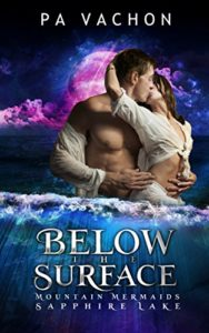 Below the Surface: Mountain Mermaids by PA Vachon…$2.99 Right Now!